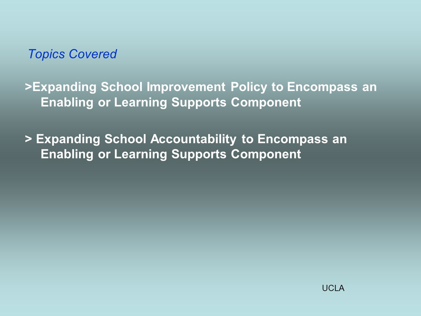 UCLA Topics Covered >Expanding School Improvement Policy to Encompass an Enabling or Learning Supports Component > Expanding School Accountability to Encompass an Enabling or Learning Supports Component