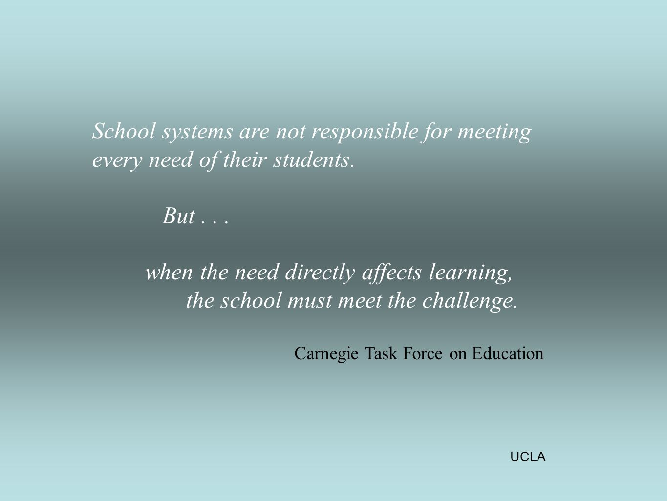 UCLA School systems are not responsible for meeting every need of their students.
