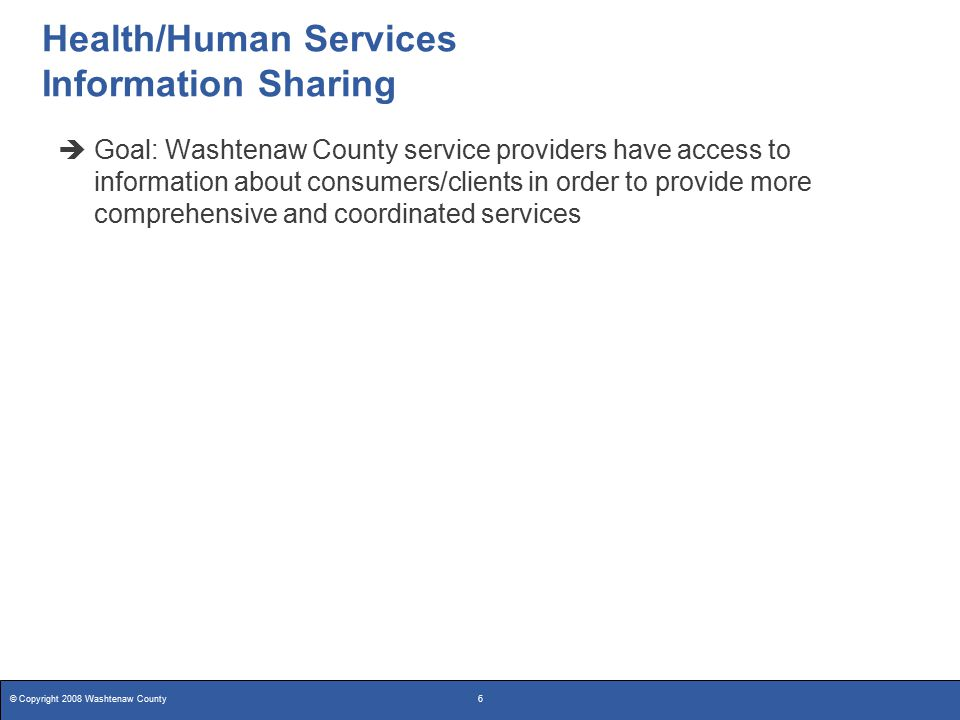 © Copyright 2008 Washtenaw County27 The future will bring more connectivity  For the consumer  Allows secure communication between consumer and provider  Encompasses medical records from multiple providers  Direct connectivity to Biomonitors (blood pressure, glucose, etc.) to continually allow monitoring of health conditions  Responsive to different levels of health literacy, self-efficacy, and technological fluency  High level of individually customizable security to protect personal health information  For the provider  Increase frequency of data collection from consumers  Understand notes/results from other providers  Reduce costs of chronic disease management
