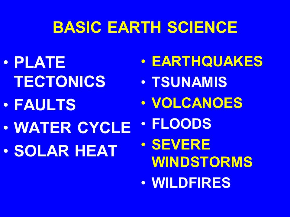 BASIC EARTH SCIENCE PLATE TECTONICS FAULTS WATER CYCLE SOLAR HEAT EARTHQUAKES TSUNAMIS VOLCANOES FLOODS SEVERE WINDSTORMS WILDFIRES