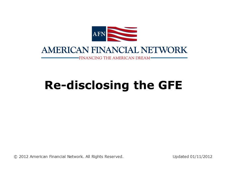 Re-disclosing the GFE © 2012 American Financial Network. All Rights Reserved.Updated 01/11/2012