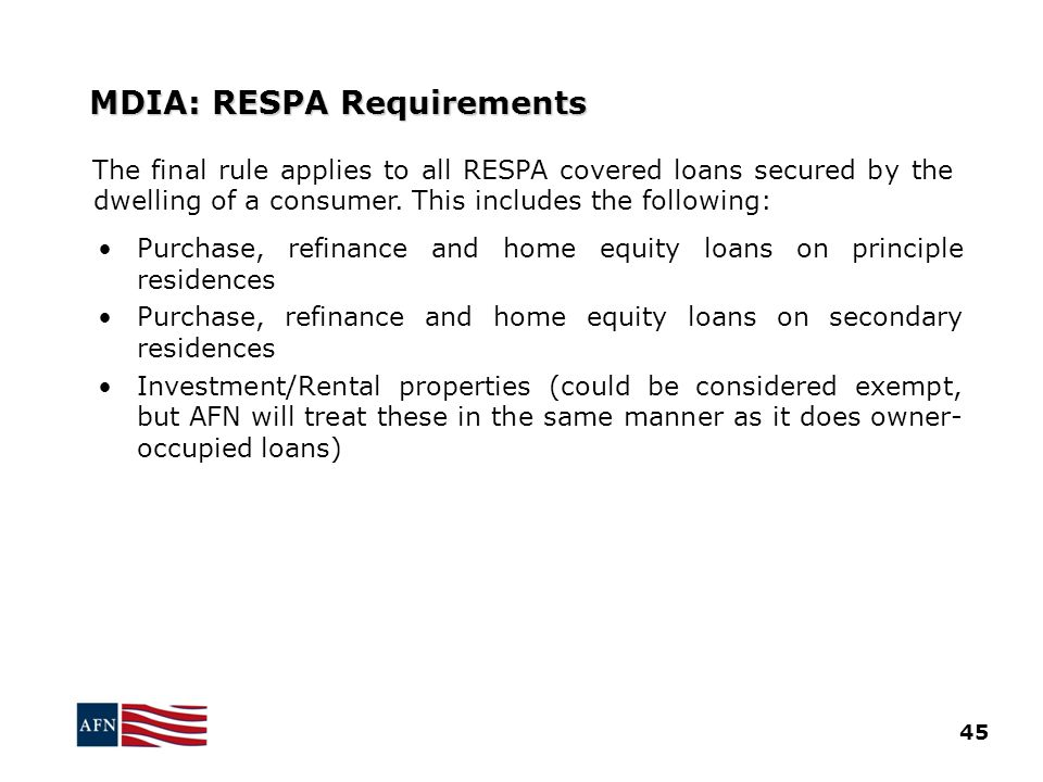 MDIA: RESPA Requirements The final rule applies to all RESPA covered loans secured by the dwelling of a consumer.