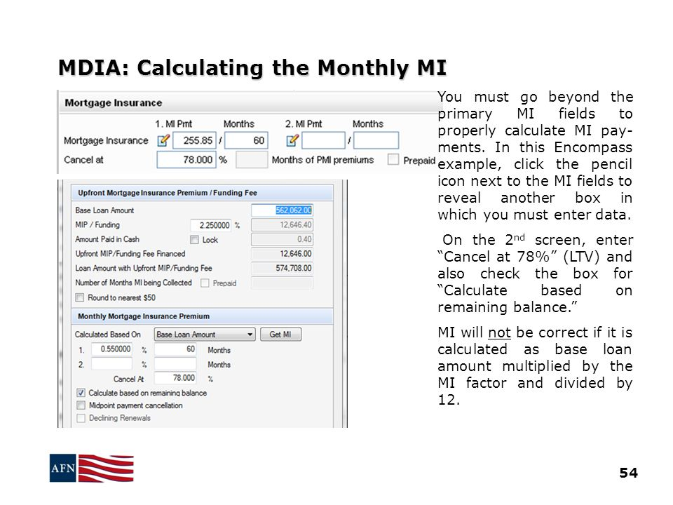 MDIA: Calculating the Monthly MI You must go beyond the primary MI fields to properly calculate MI pay- ments.