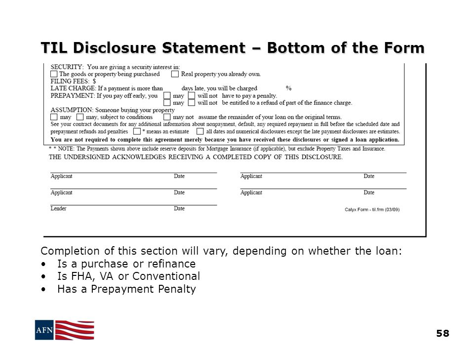 TIL Disclosure Statement – Bottom of the Form Completion of this section will vary, depending on whether the loan: Is a purchase or refinance Is FHA, VA or Conventional Has a Prepayment Penalty 58