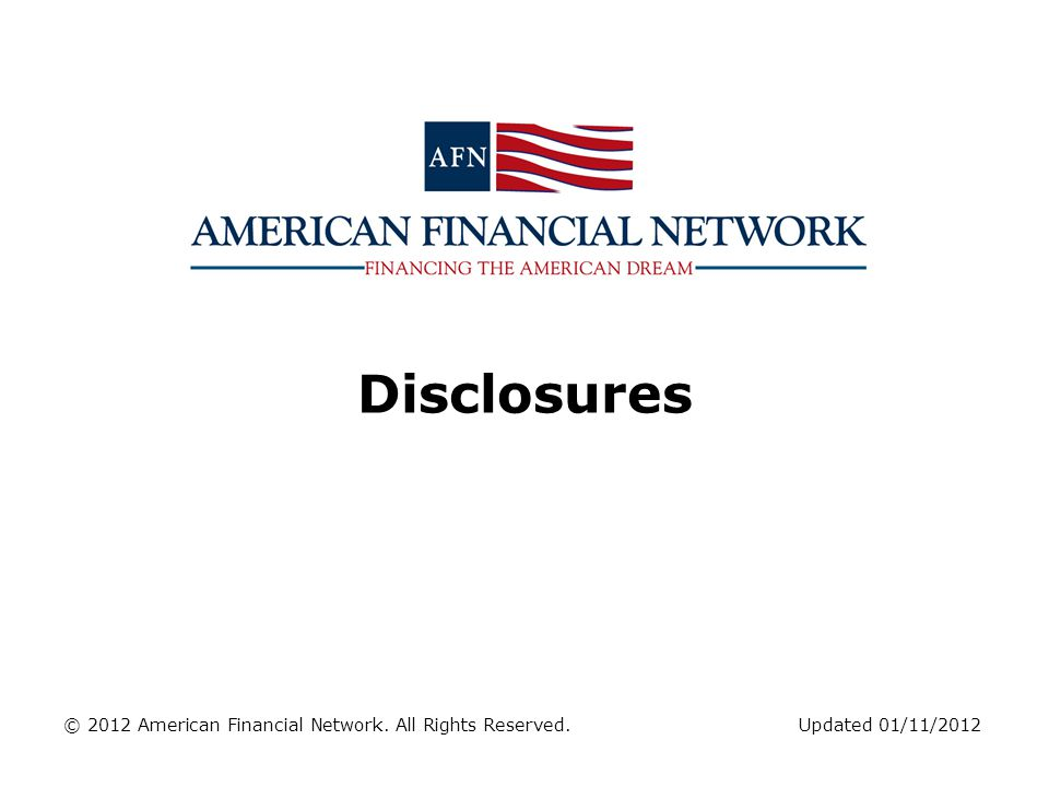 Disclosures © 2012 American Financial Network. All Rights Reserved.Updated 01/11/2012