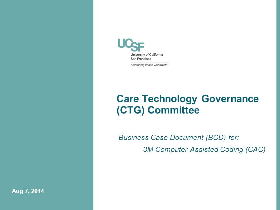 Care Technology Governance (CTG) Committee Business Case Document (BCD) for: 3M Computer Assisted Coding (CAC) Aug 7, 2014