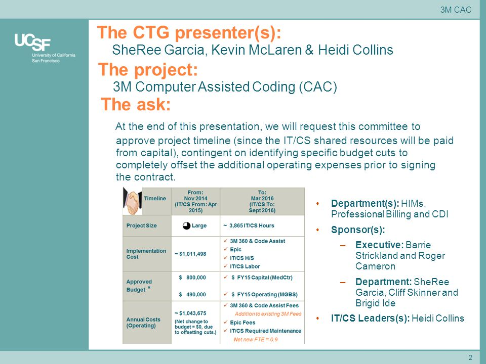 2 The CTG presenter(s): SheRee Garcia, Kevin McLaren & Heidi Collins The ask: At the end of this presentation, we will request this committee to approve project timeline (since the IT/CS shared resources will be paid from capital), contingent on identifying specific budget cuts to completely offset the additional operating expenses prior to signing the contract.