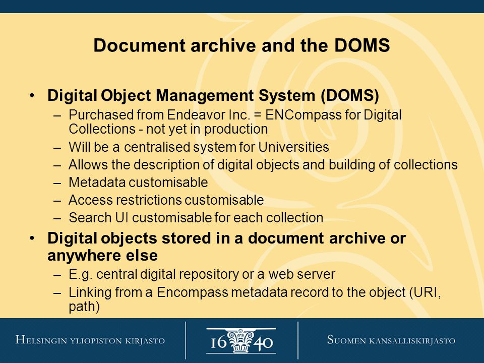 Document archive and the DOMS Digital Object Management System (DOMS) –Purchased from Endeavor Inc.