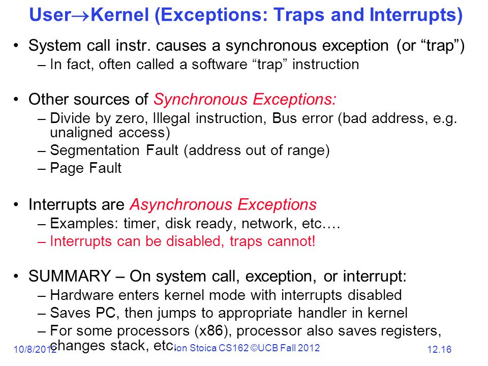 12.16 10/8/2012 Ion Stoica CS162 ©UCB Fall 2012 User  Kernel (Exceptions: Traps and Interrupts) System call instr.