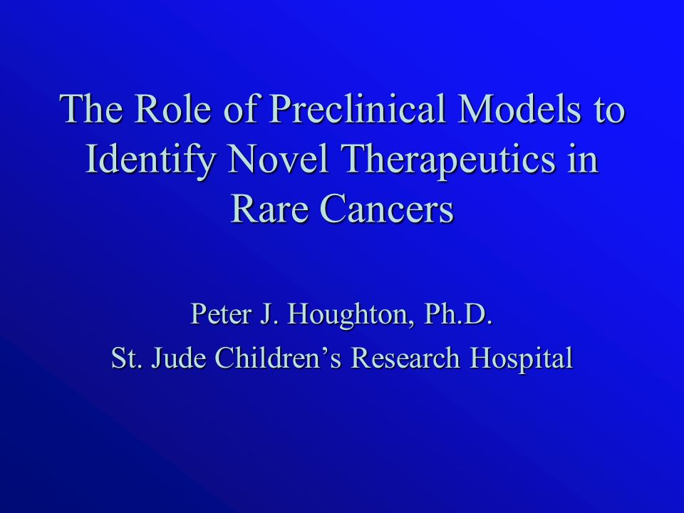 The Role of Preclinical Models to Identify Novel Therapeutics in Rare Cancers Peter J.
