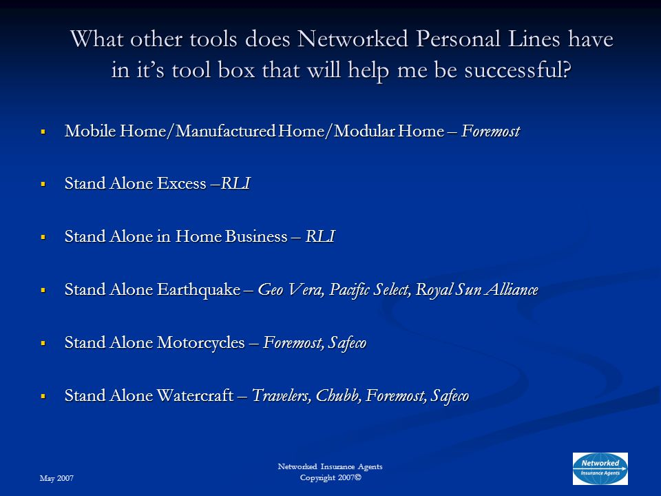 May 2007 Networked Insurance Agents Copyright 2007© What other tools does Networked Personal Lines have in it's tool box that will help me be successful.