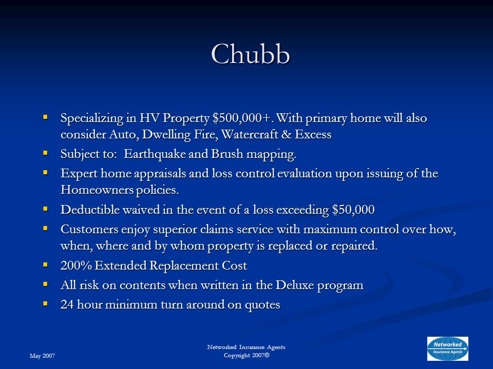 May 2007 Networked Insurance Agents Copyright 2007© Chubb  Specializing in HV Property $500,000+.