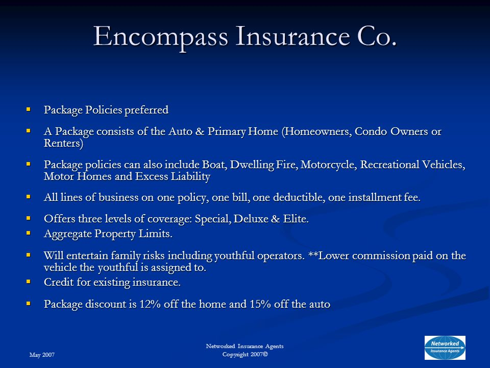May 2007 Networked Insurance Agents Copyright 2007© Encompass Insurance Co.