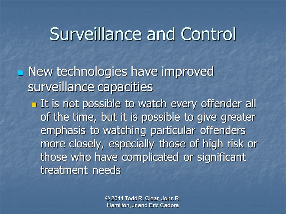 Surveillance and Control New technologies have improved surveillance capacities New technologies have improved surveillance capacities It is not possi