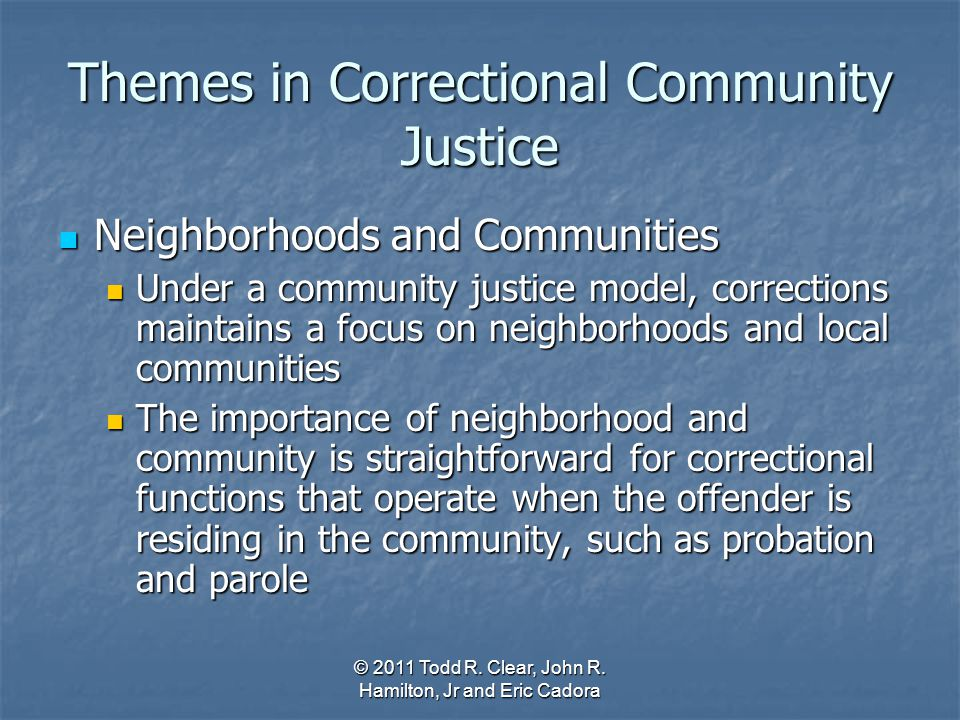 Themes in Correctional Community Justice Neighborhoods and Communities Neighborhoods and Communities Under a community justice model, corrections main