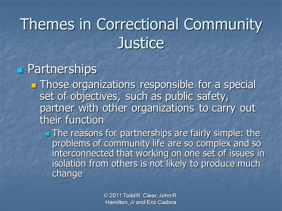 Themes in Correctional Community Justice Partnerships Partnerships Those organizations responsible for a special set of objectives, such as public saf