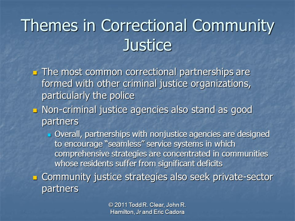 Themes in Correctional Community Justice The most common correctional partnerships are formed with other criminal justice organizations, particularly