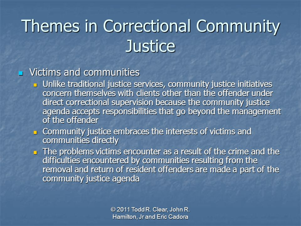 Themes in Correctional Community Justice Victims and communities Victims and communities Unlike traditional justice services, community justice initia