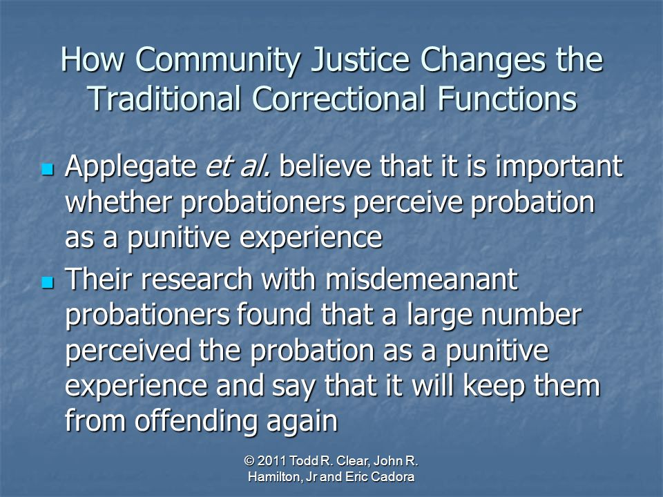 How Community Justice Changes the Traditional Correctional Functions Applegate et al. believe that it is important whether probationers perceive proba