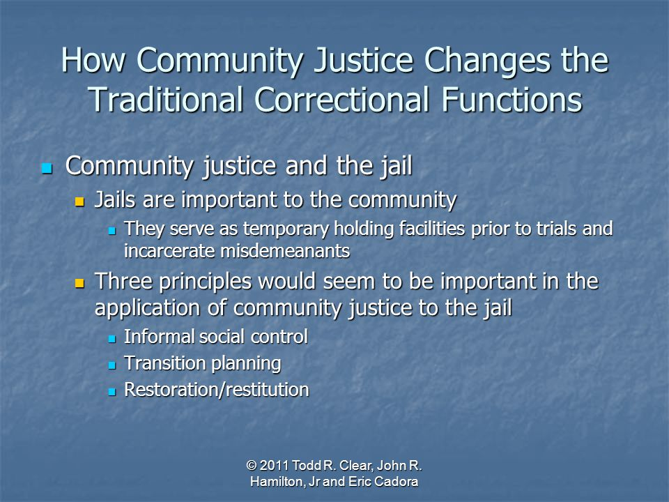 How Community Justice Changes the Traditional Correctional Functions Community justice and the jail Community justice and the jail Jails are important