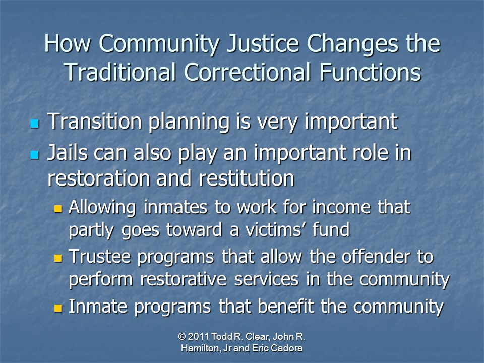 How Community Justice Changes the Traditional Correctional Functions Transition planning is very important Transition planning is very important Jails