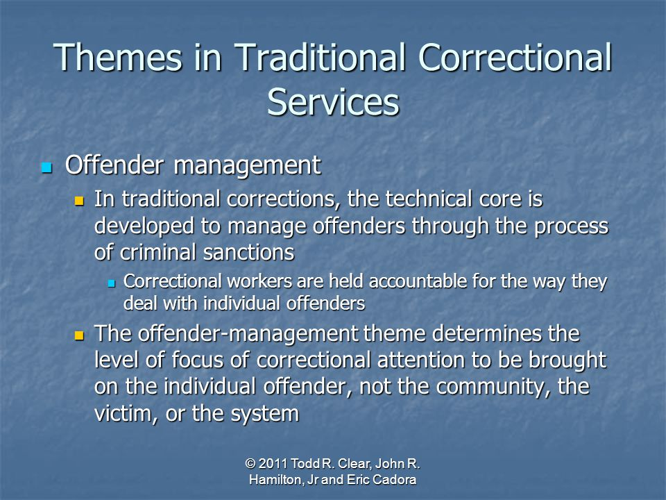 Themes in Traditional Correctional Services Offender management Offender management In traditional corrections, the technical core is developed to man