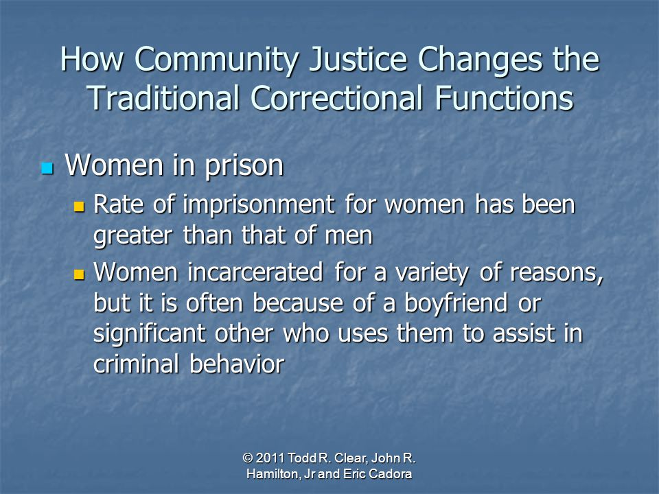 How Community Justice Changes the Traditional Correctional Functions Women in prison Women in prison Rate of imprisonment for women has been greater t
