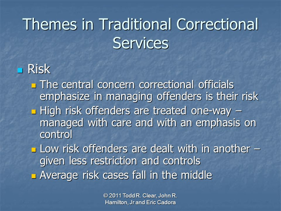 Themes in Traditional Correctional Services Risk Risk The central concern correctional officials emphasize in managing offenders is their risk The cen