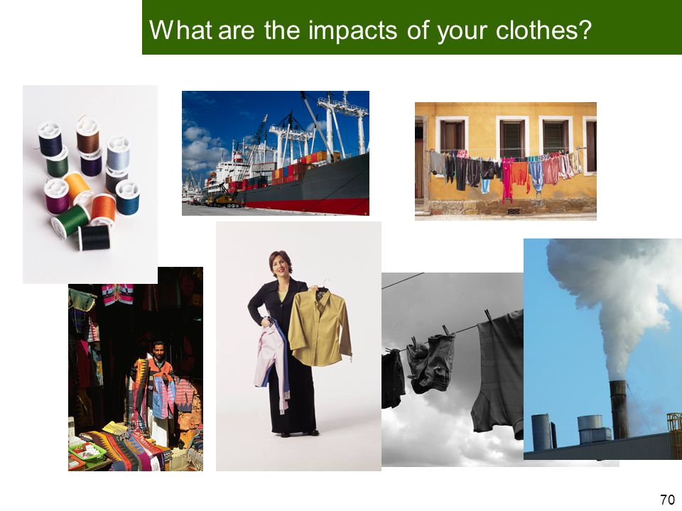 70 What are the impacts of your clothes