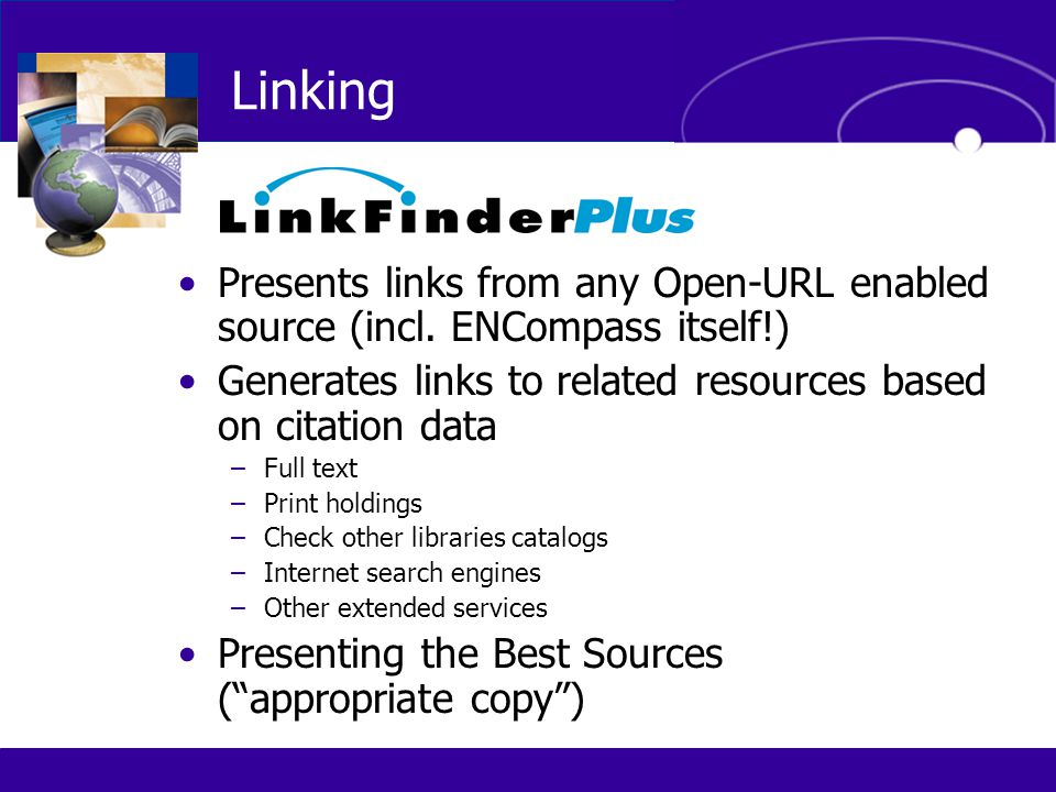 Presents links from any Open-URL enabled source (incl. ENCompass itself!) Generates links to related resources based on citation data –Full text –Prin