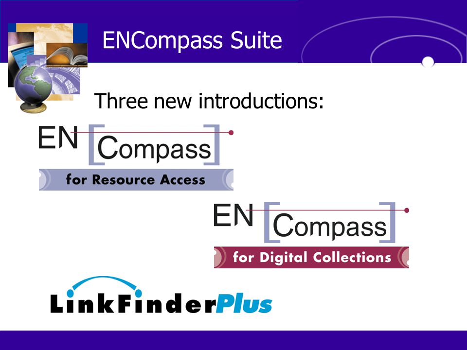 ENCompass Suite Three new introductions: