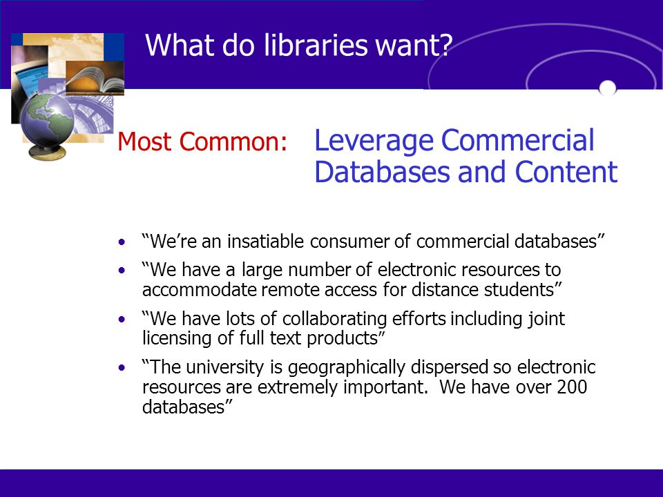 "Most Common: Leverage Commercial Databases and Content ""We're an insatiable consumer of commercial databases"" ""We have a large number of electronic re"
