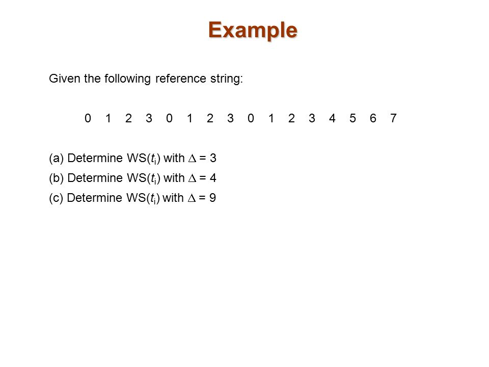 Example Given the following reference string: 0 1 2 3 0 1 2 3 0 1 2 3 4 5 6 7 (a) Determine WS(t i ) with  = 3 (b) Determine WS(t i ) with  = 4 (c)