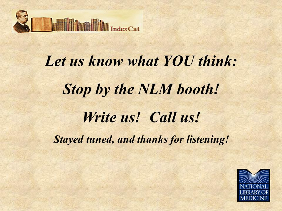 Let us know what YOU think: Stop by the NLM booth.