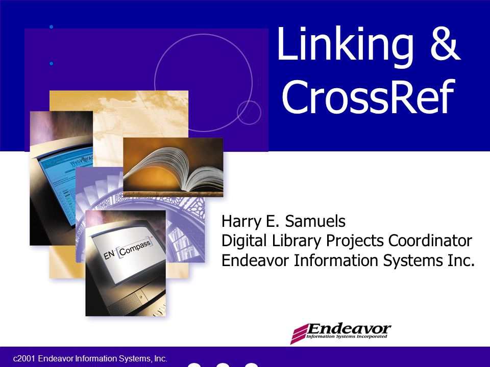 c2001 Endeavor Information Systems, Inc. 1 Linking & CrossRef Harry E.