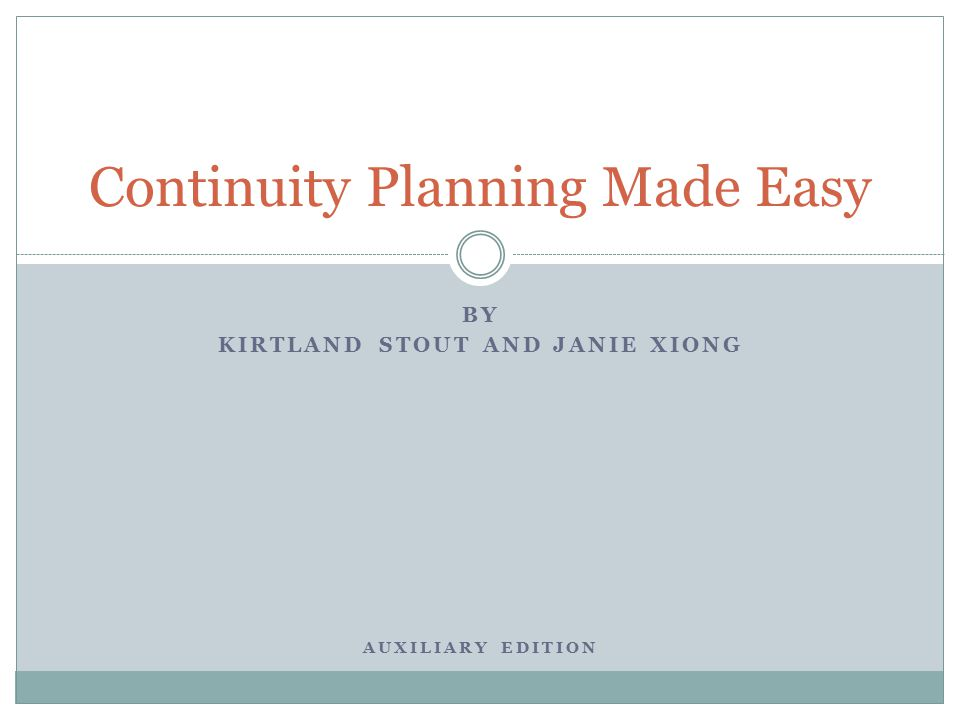 BY KIRTLAND STOUT AND JANIE XIONG AUXILIARY EDITION Continuity Planning Made Easy