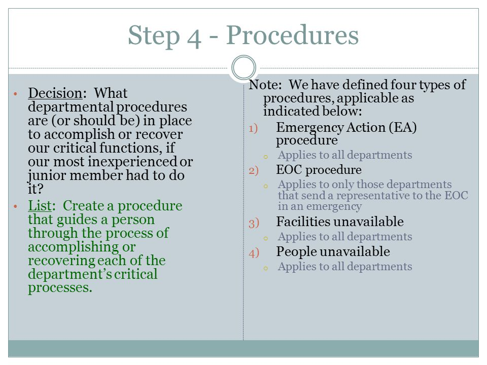 Step 4 - Procedures Decision: What departmental procedures are (or should be) in place to accomplish or recover our critical functions, if our most inexperienced or junior member had to do it.
