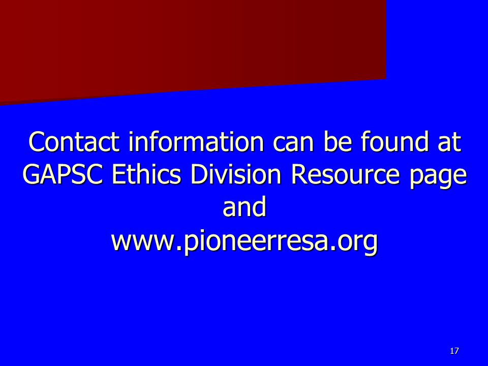 Contact information can be found at GAPSC Ethics Division Resource page and www.pioneerresa.org 17