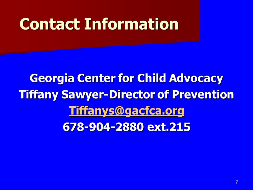 Contact Information Georgia Center for Child Advocacy Tiffany Sawyer-Director of Prevention Tiffanys@gacfca.org 678-904-2880 ext.215 7