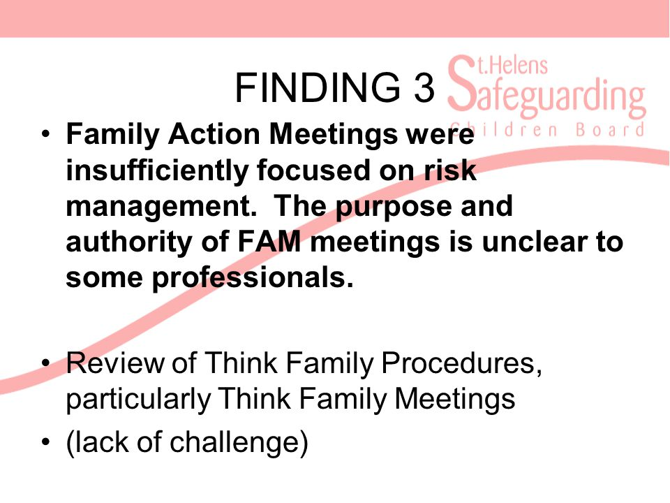 FINDING 3 Family Action Meetings were insufficiently focused on risk management.