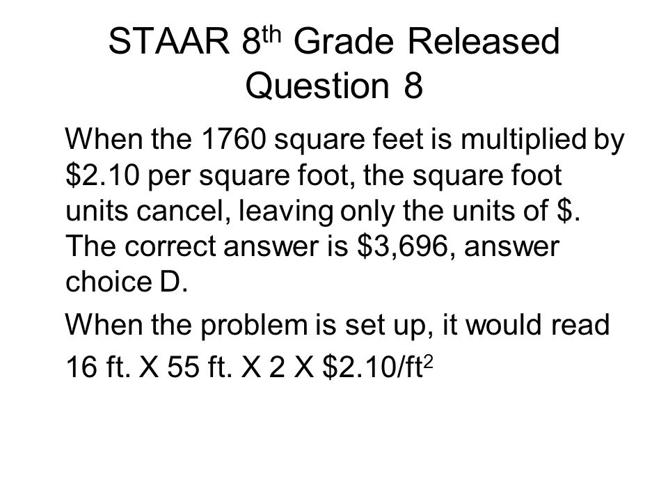 STAAR 8 th Grade Released Question 8 When the 1760 square feet is multiplied by $2.10 per square foot, the square foot units cancel, leaving only the