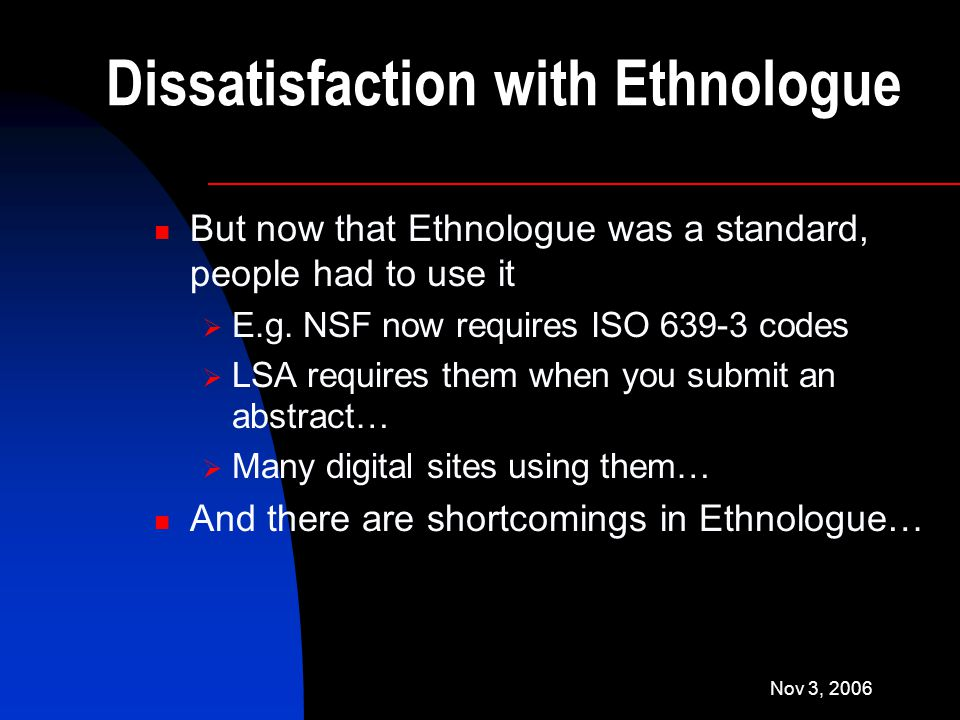 Nov 3, 2006 Dissatisfaction with Ethnologue But now that Ethnologue was a standard, people had to use it  E.g.