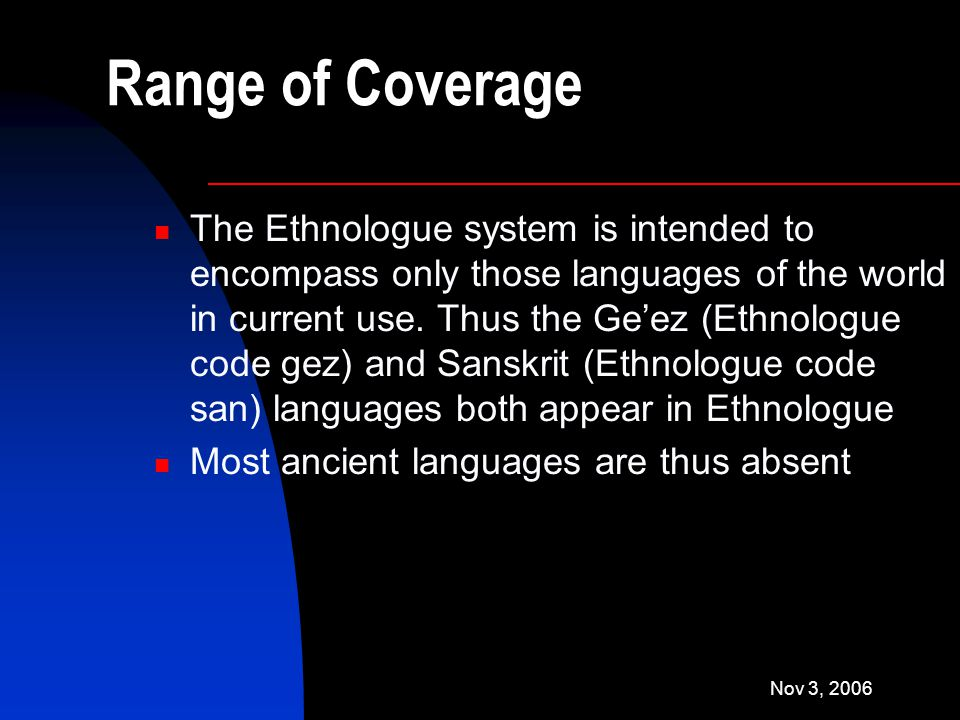 Nov 3, 2006 Range of Coverage The Ethnologue system is intended to encompass only those languages of the world in current use.