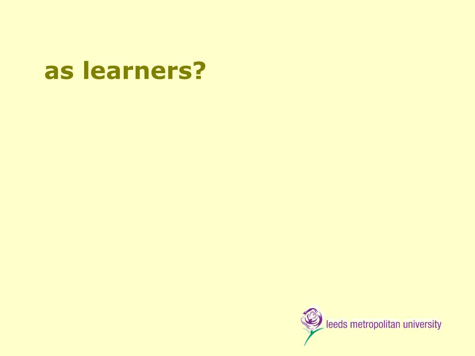 as learners