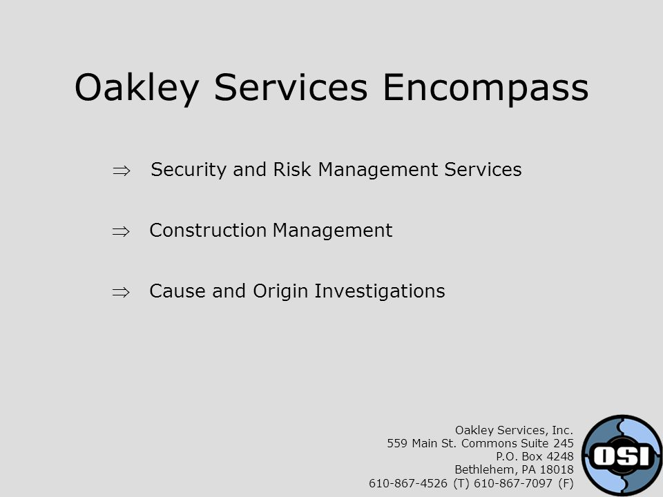 Oakley Services Encompass  Security and Risk Management Services  Construction Management  Cause and Origin Investigations Oakley Services, Inc.