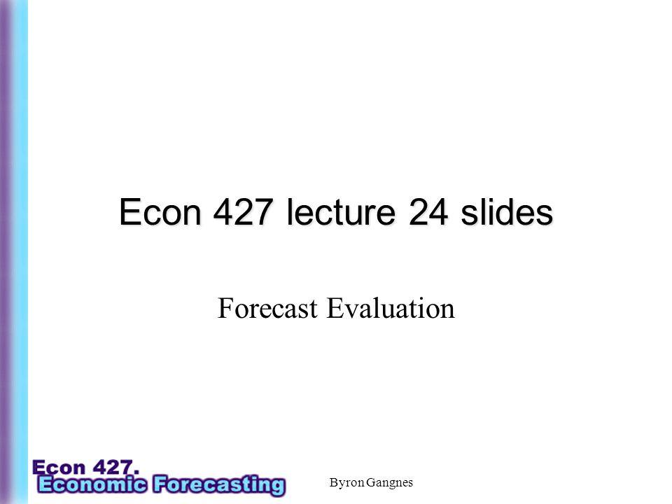 Byron Gangnes Econ 427 lecture 24 slides Forecast Evaluation