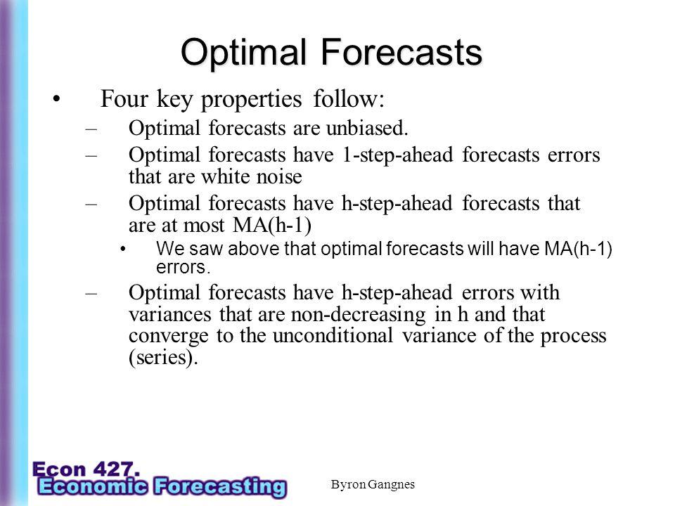 Byron Gangnes Optimal Forecasts Four key properties follow: –Optimal forecasts are unbiased.