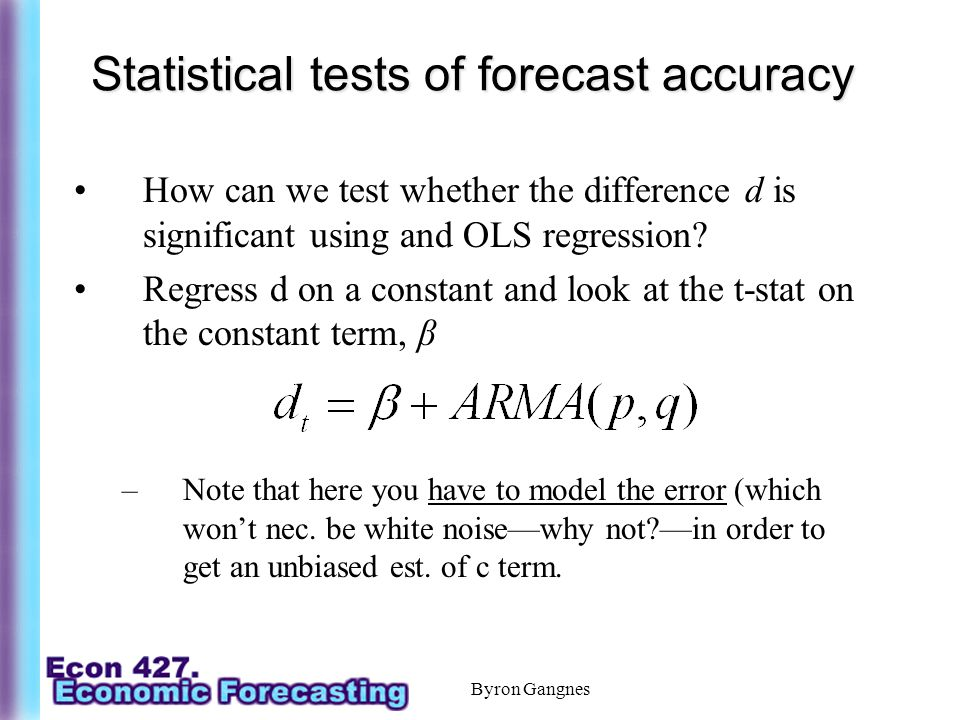 Byron Gangnes Statistical tests of forecast accuracy How can we test whether the difference d is significant using and OLS regression.