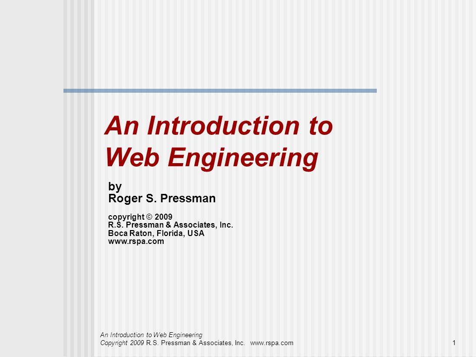 An Introduction to Web Engineering Copyright 2009 R.S. Pressman & Associates, Inc. www.rspa.com1 An Introduction to Web Engineering by Roger S. Pressm