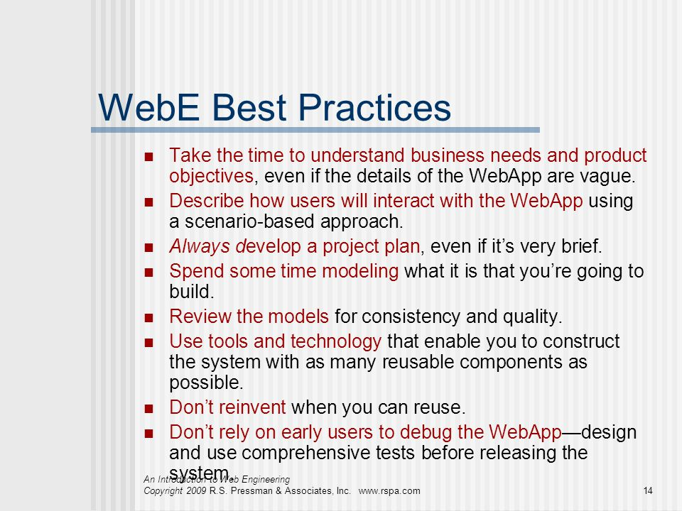 An Introduction to Web Engineering Copyright 2009 R.S. Pressman & Associates, Inc. www.rspa.com14 WebE Best Practices Take the time to understand busi